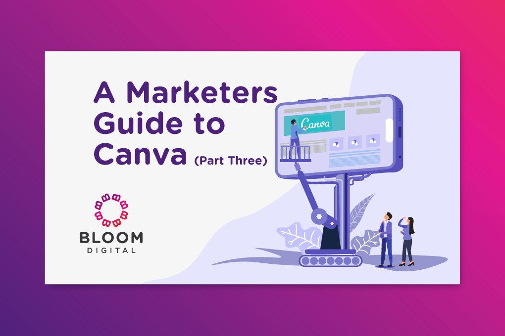 A Marketers Guide To Canva Part Three
